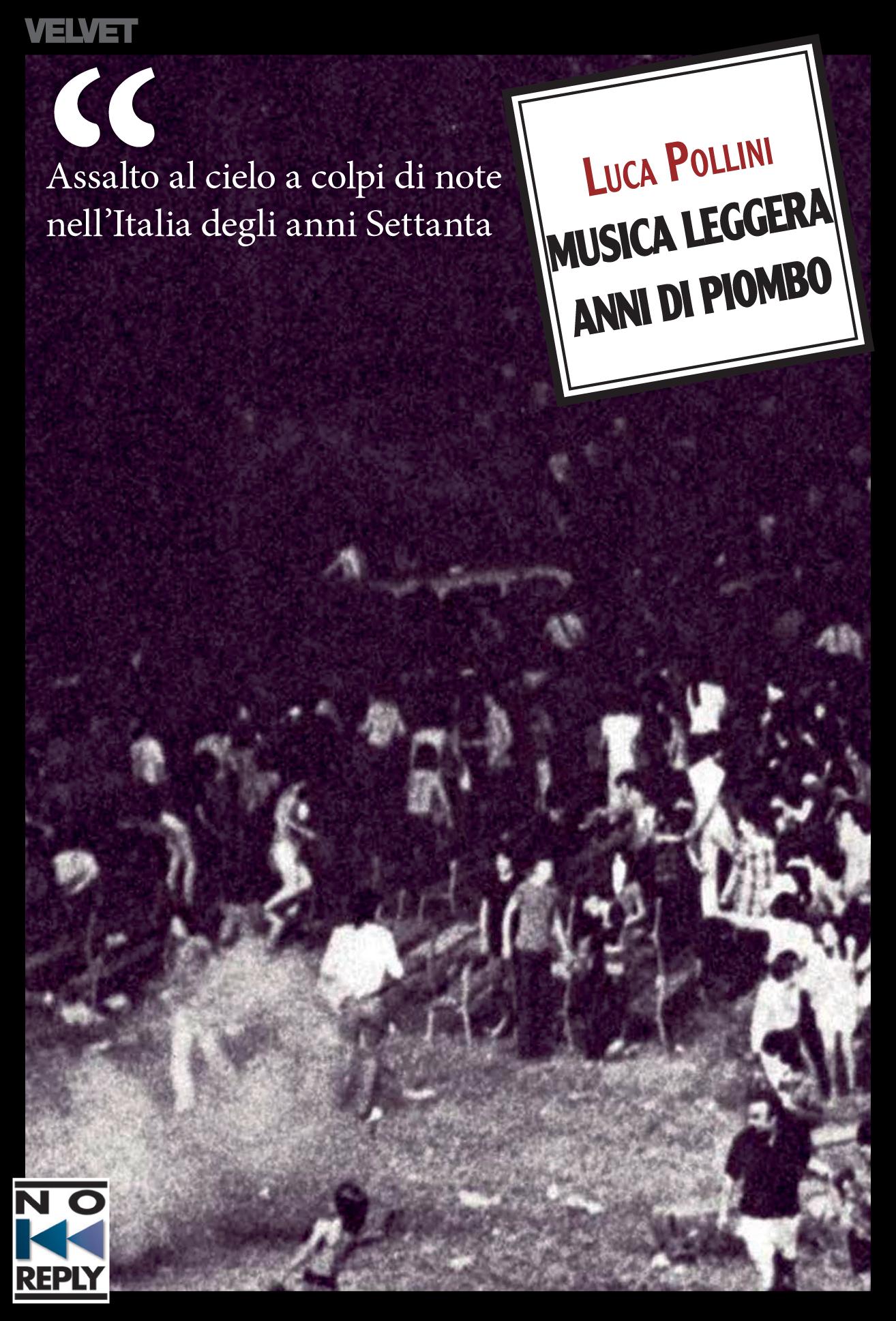 Musica Leggera anni di Piombo di Luca Pollini casa editrice Noreplay