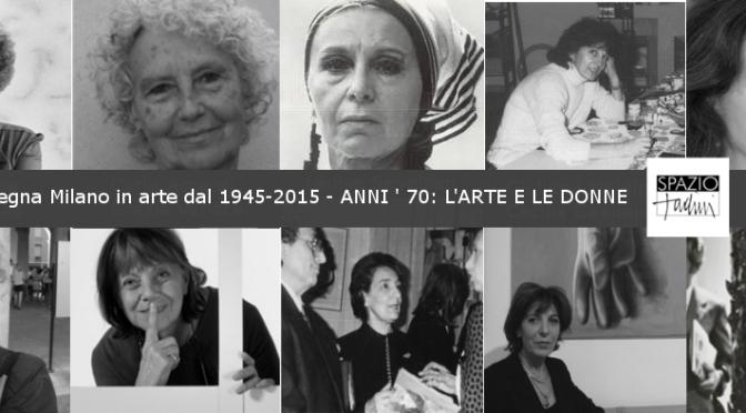 Expoincittà- Rassegna Milano in Arte dal 1945 al 2015- ANNI 70: L'ARTE E LE DONNE