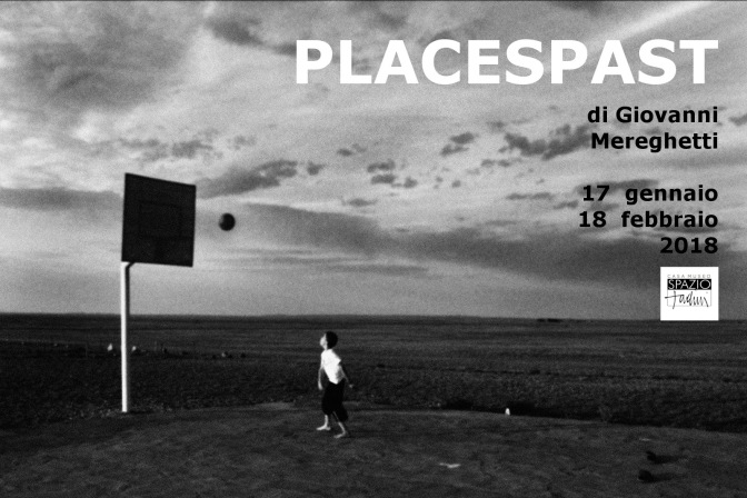 Fotografia: Giovanni Mereghetti, mostra personale Placespast dal 17 gennaio 2018